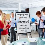 Keeping Your Los Angeles County Business Focused During Distracting Times